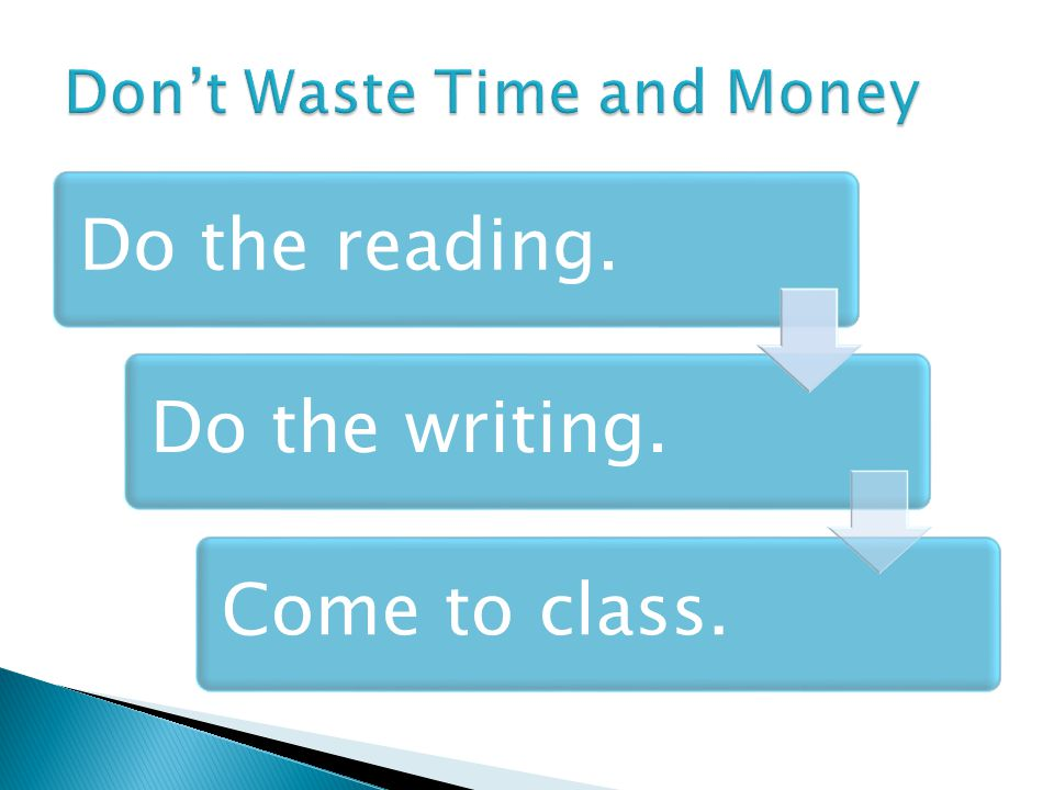 Do the reading.Do the writing.Come to class.