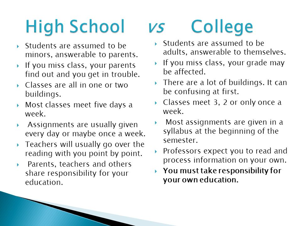 High School vs College High School vs College  Students are assumed to be minors, answerable to parents.