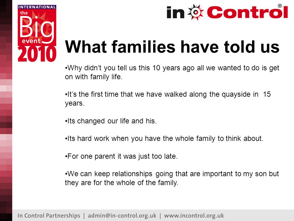 What families have told us Why didn't you tell us this 10 years ago all we wanted to do is get on with family life.