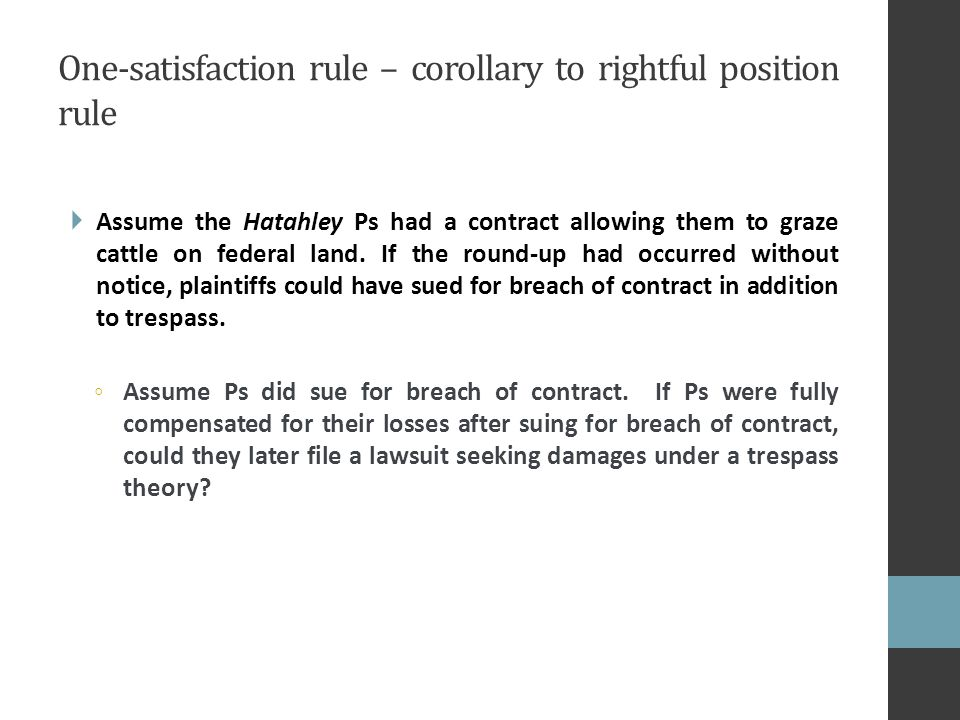 One-satisfaction rule – corollary to rightful position rule  Assume the Hatahley Ps had a contract allowing them to graze cattle on federal land.