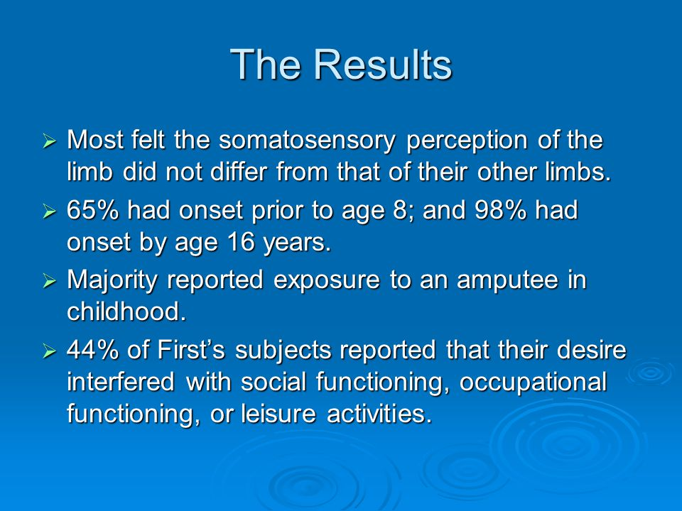 The Results  Most felt the somatosensory perception of the limb did not differ from that of their other limbs.