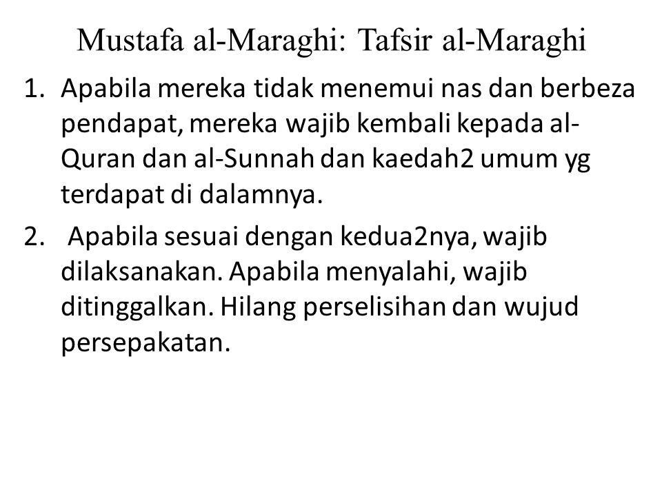 Mustafa al-Maraghi: Tafsir al-Maraghi 1.Apabila mereka tidak menemui nas dan berbeza pendapat, mereka wajib kembali kepada al- Quran dan al-Sunnah dan kaedah2 umum yg terdapat di dalamnya.