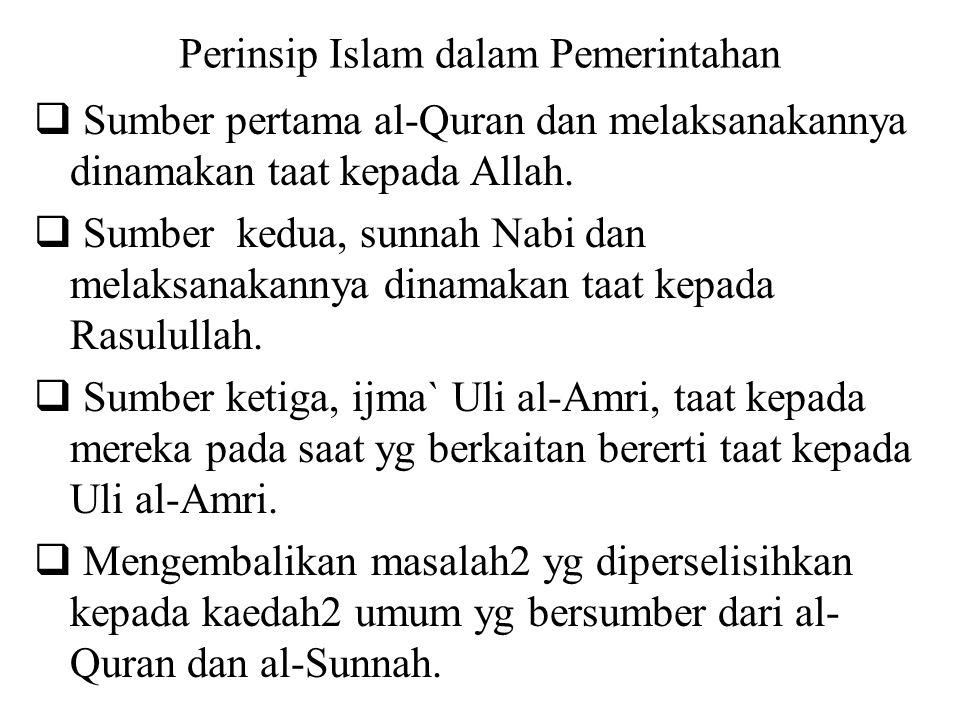 Perinsip Islam dalam Pemerintahan  Sumber pertama al-Quran dan melaksanakannya dinamakan taat kepada Allah.
