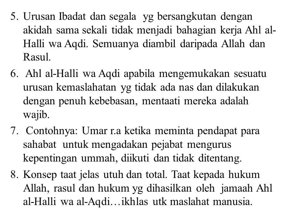 5.Urusan Ibadat dan segala yg bersangkutan dengan akidah sama sekali tidak menjadi bahagian kerja Ahl al- Halli wa Aqdi.