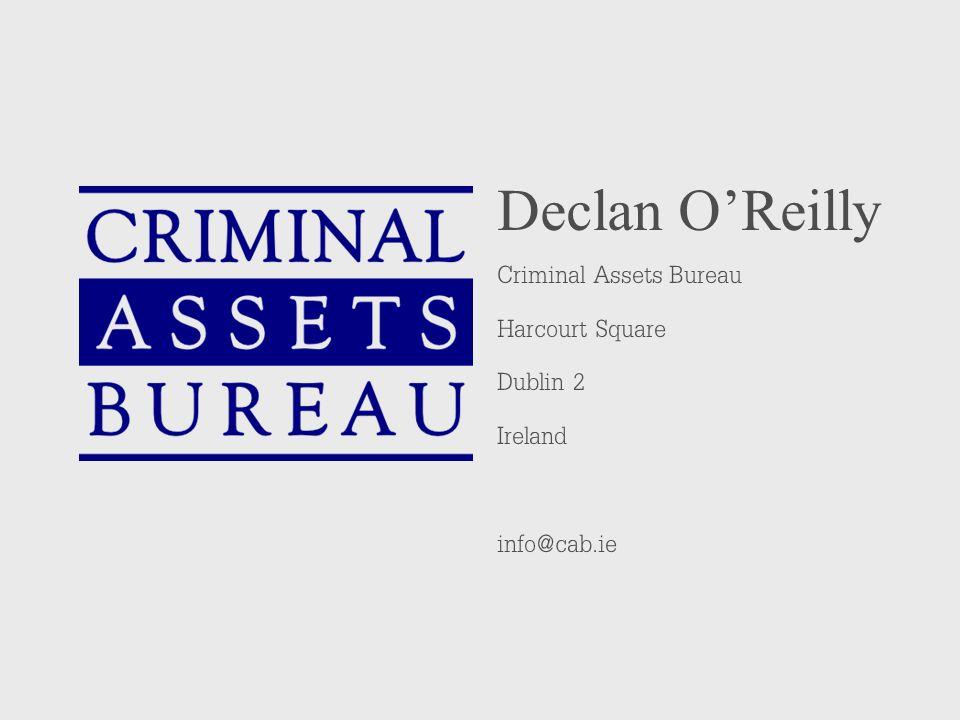 Declan O'Reilly Criminal Assets Bureau Harcourt Square Dublin 2 Ireland info@cab.ie