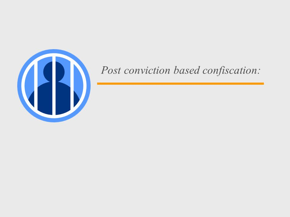 works and is fair Post conviction based confiscation: