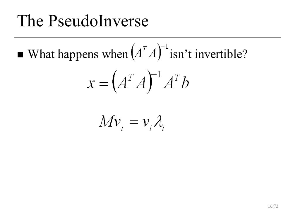 16/72 The PseudoInverse What happens when isn't invertible