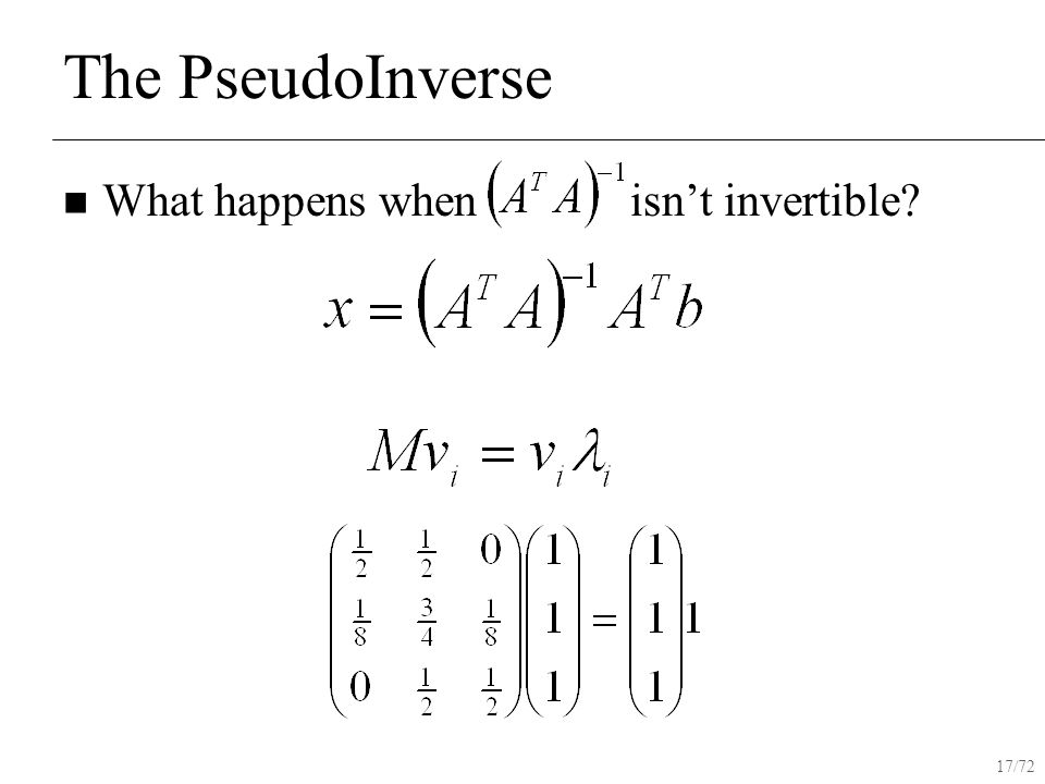 17/72 The PseudoInverse What happens when isn't invertible