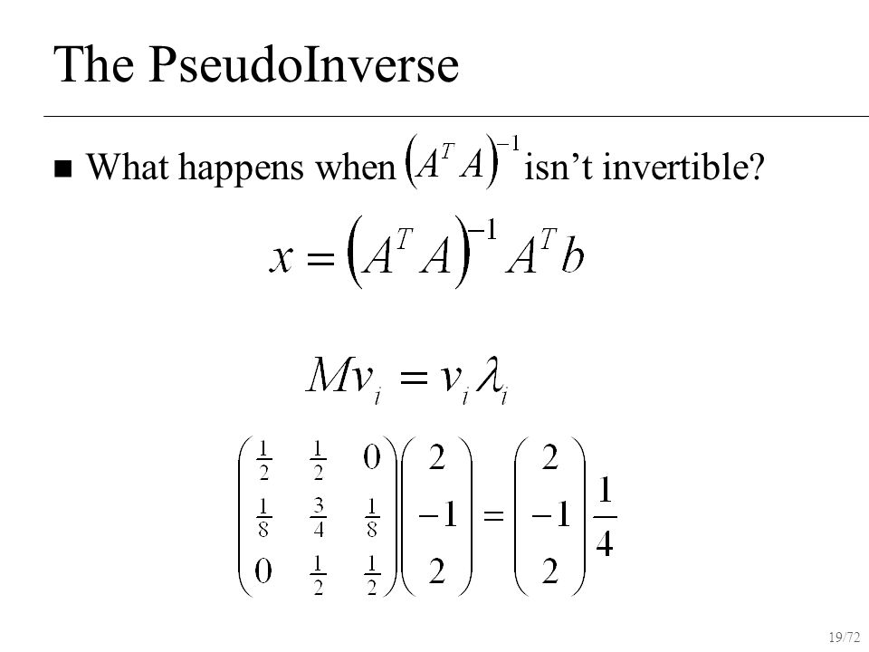 19/72 The PseudoInverse What happens when isn't invertible