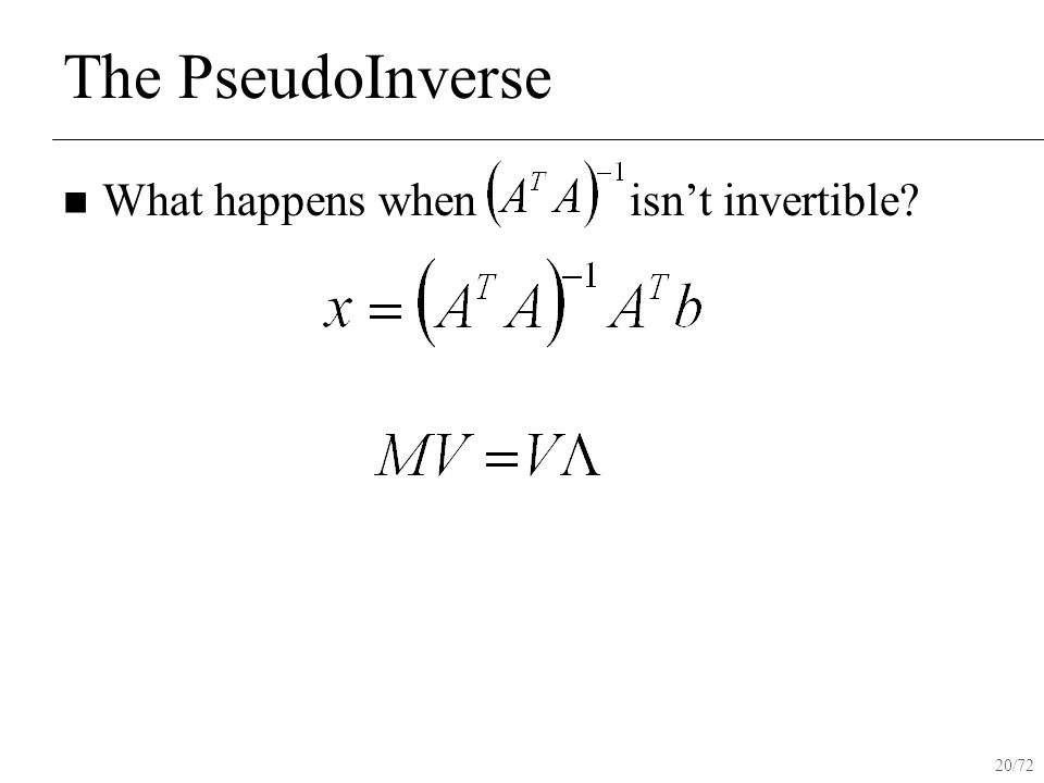 20/72 The PseudoInverse What happens when isn't invertible