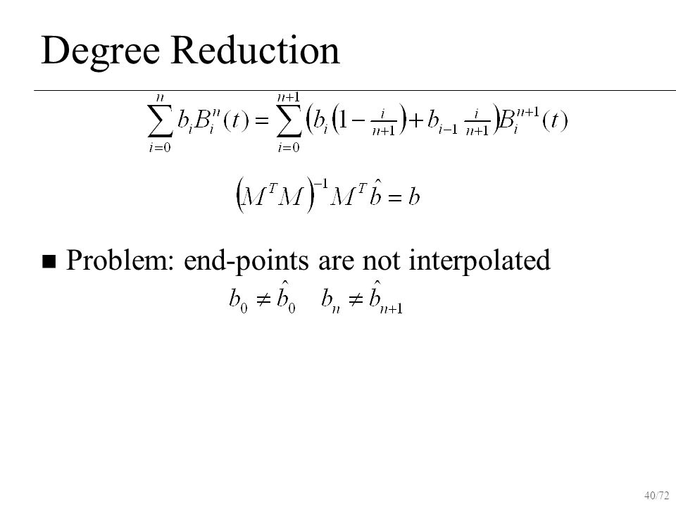 40/72 Degree Reduction Problem: end-points are not interpolated