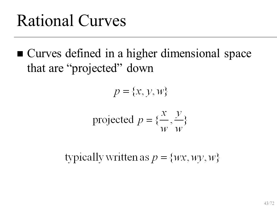 43/72 Rational Curves Curves defined in a higher dimensional space that are projected down