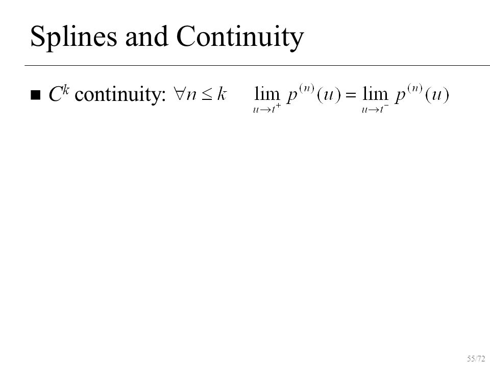 55/72 Splines and Continuity C k continuity: