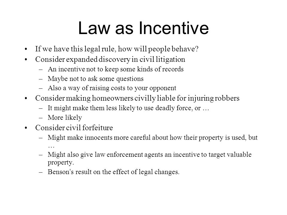 Law as Incentive If we have this legal rule, how will people behave.