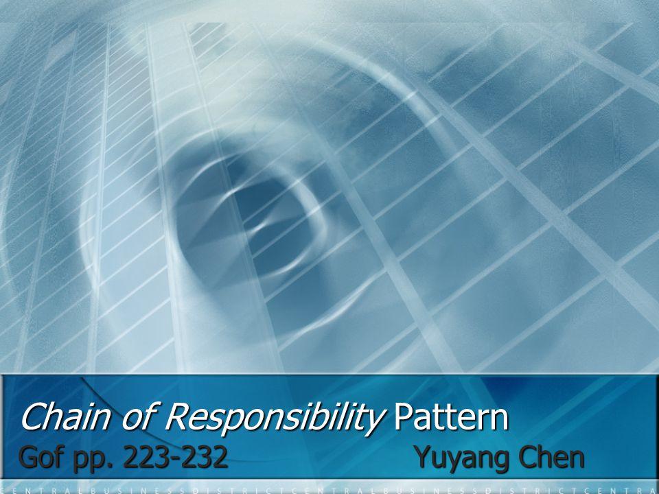 Chain of Responsibility Pattern Sample Code: Sample Code: class HelpHandler { public: HelpHandler(HelpHandler* s) : _successor(s) { } virtual void HandleHelp(); private: HelpHandler* _successor; }; void HelpHandler::HandleHelp() { if(_successor) { _succeessor->HandleHelp(); }