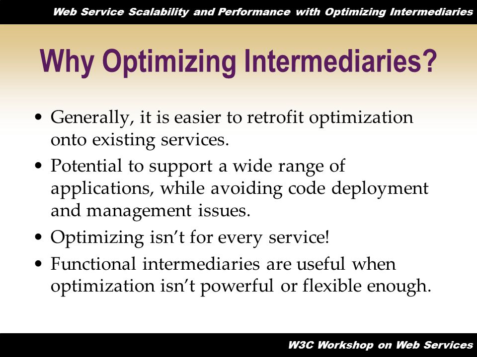 Web Service Scalability and Performance with Optimizing Intermediaries W3C Workshop on Web Services Why Optimizing Intermediaries.