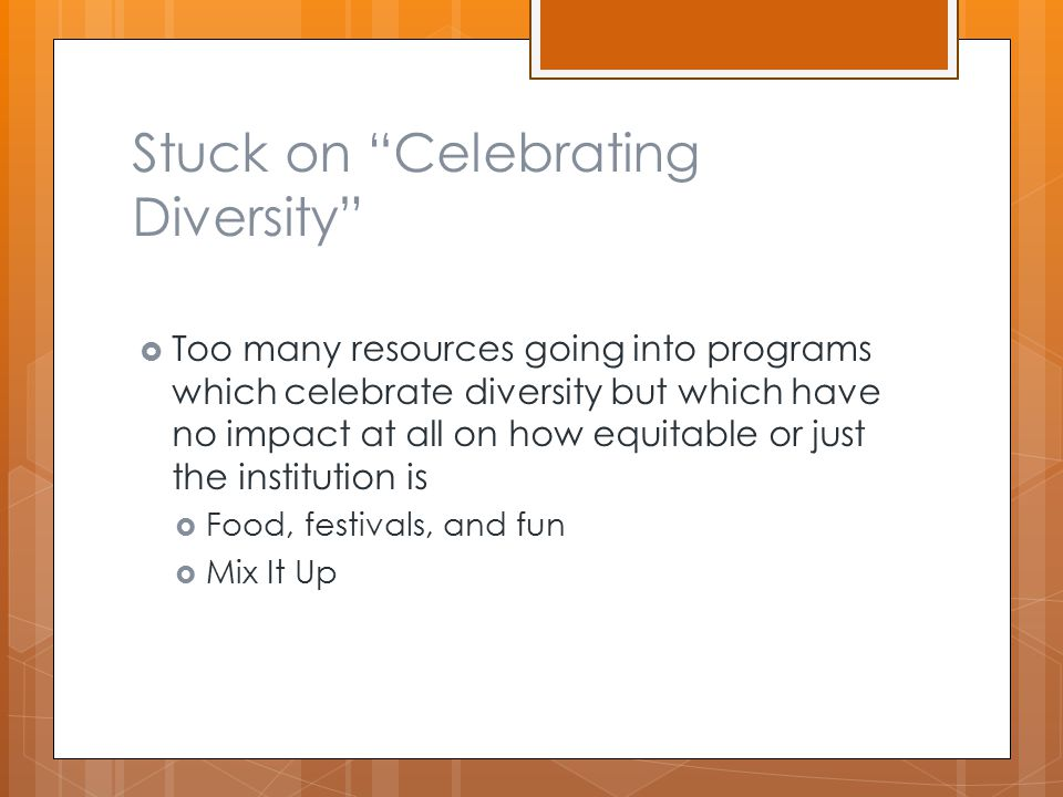 """Stuck on """"Celebrating Diversity""""  Too many resources going into programs which celebrate diversity but which have no impact at all on how equitable o"""