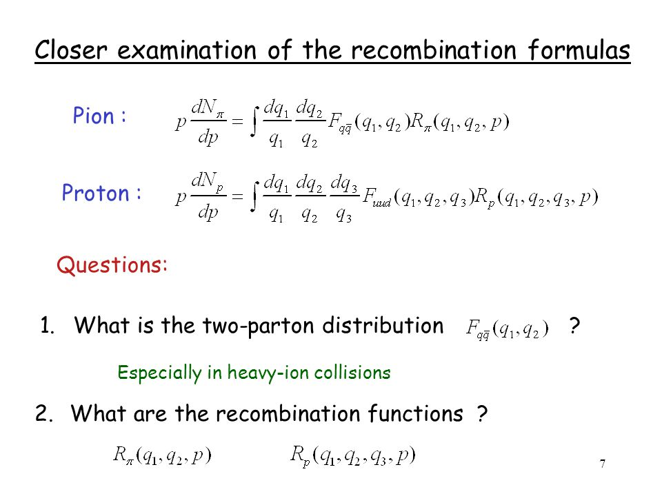 7 Closer examination of the recombination formulas Pion : Proton : Questions: 1.What is the two-parton distribution.
