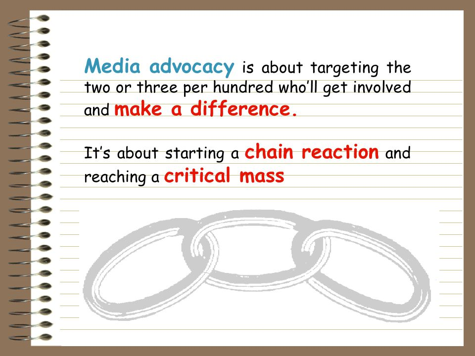 Media advocacy combines community advocacy approaches with strategic and innovative use of the media to pressure decision makers to change policy. The