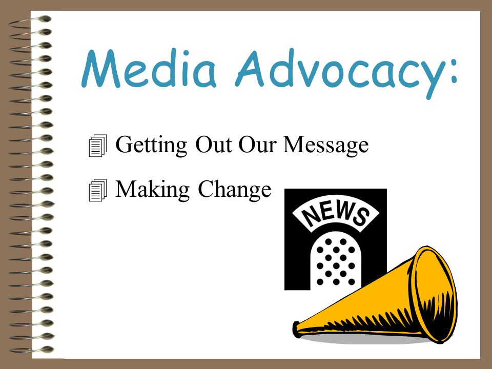 Media advocacy combines community advocacy approaches with strategic and innovative use of the media to pressure decision makers to change policy.
