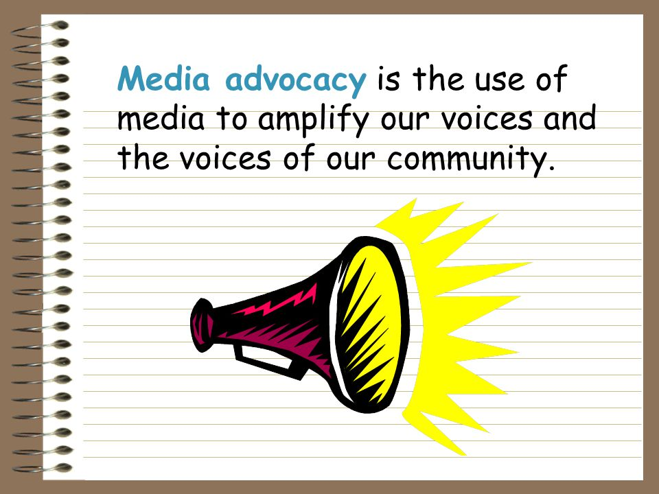 Media advocacy is about targeting the two or three per hundred who'll get involved and make a difference.