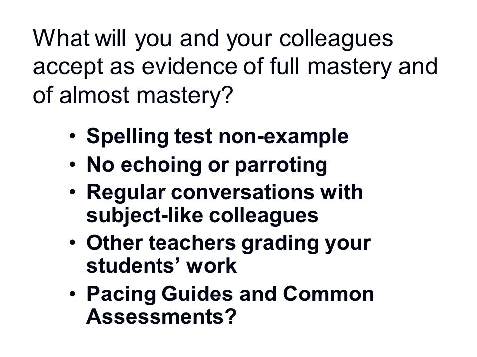 What will you and your colleagues accept as evidence of full mastery and of almost mastery? Spelling test non-example No echoing or parroting Regular