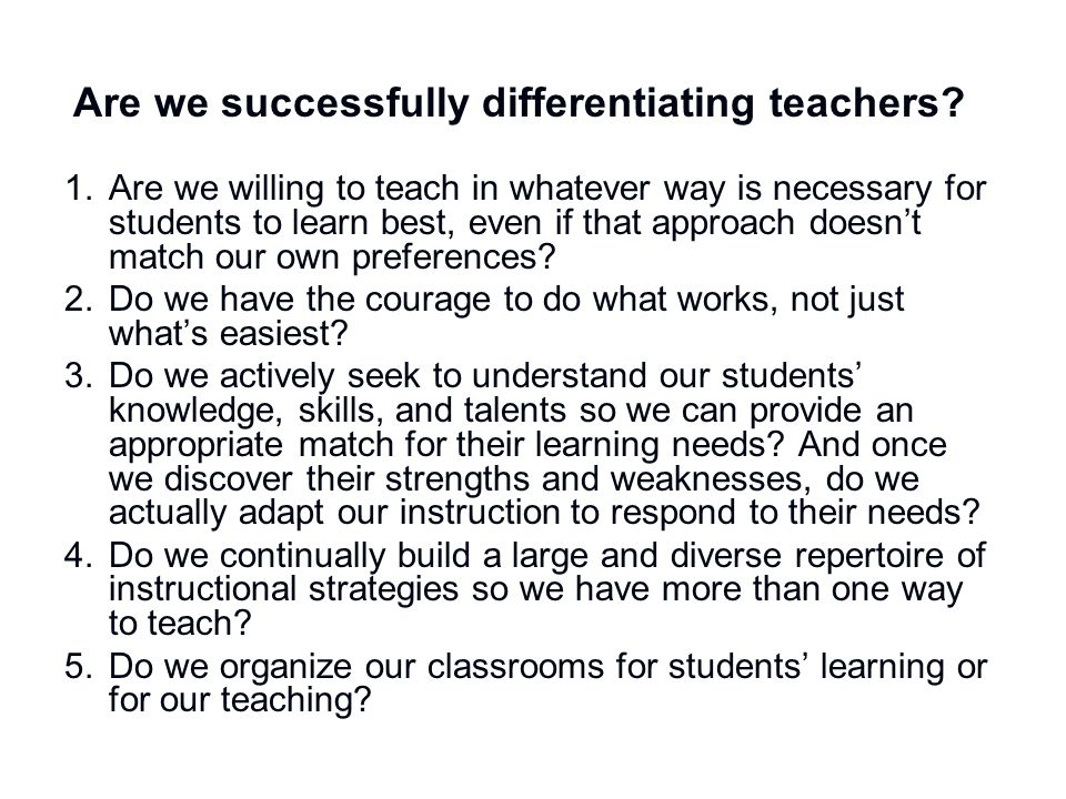 1.Are we willing to teach in whatever way is necessary for students to learn best, even if that approach doesn't match our own preferences? 2.Do we ha