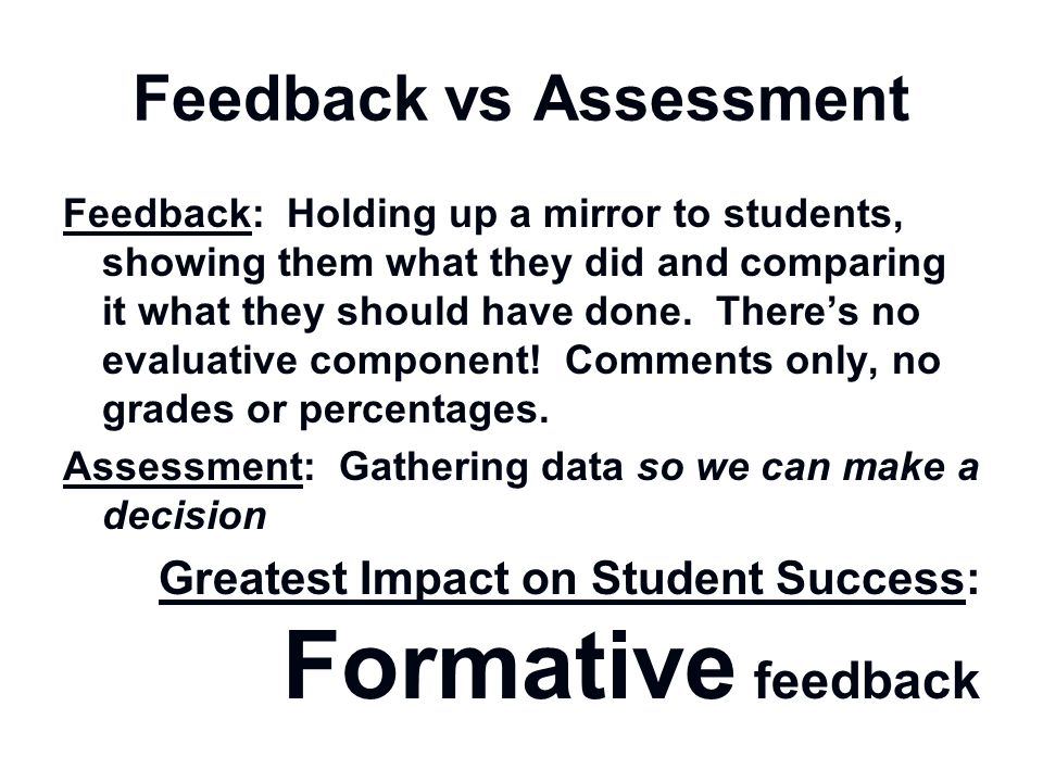 Feedback vs Assessment Feedback: Holding up a mirror to students, showing them what they did and comparing it what they should have done. There's no e