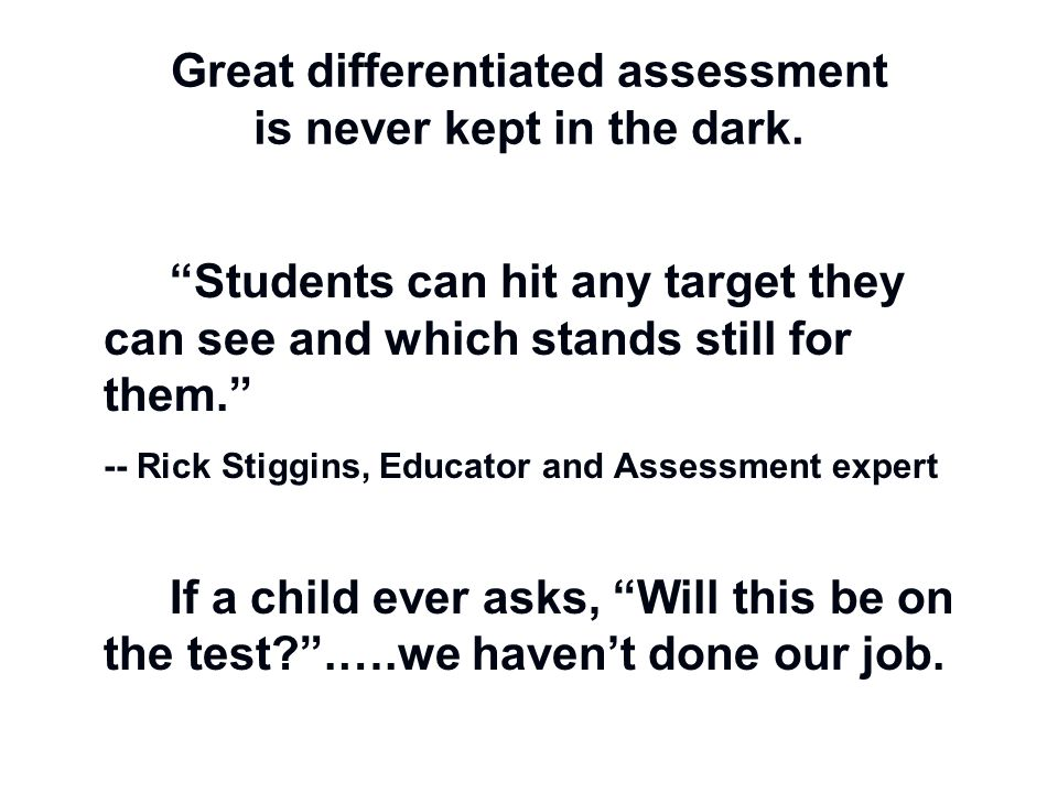 """Great differentiated assessment is never kept in the dark. """"Students can hit any target they can see and which stands still for them."""" -- Rick Stiggin"""