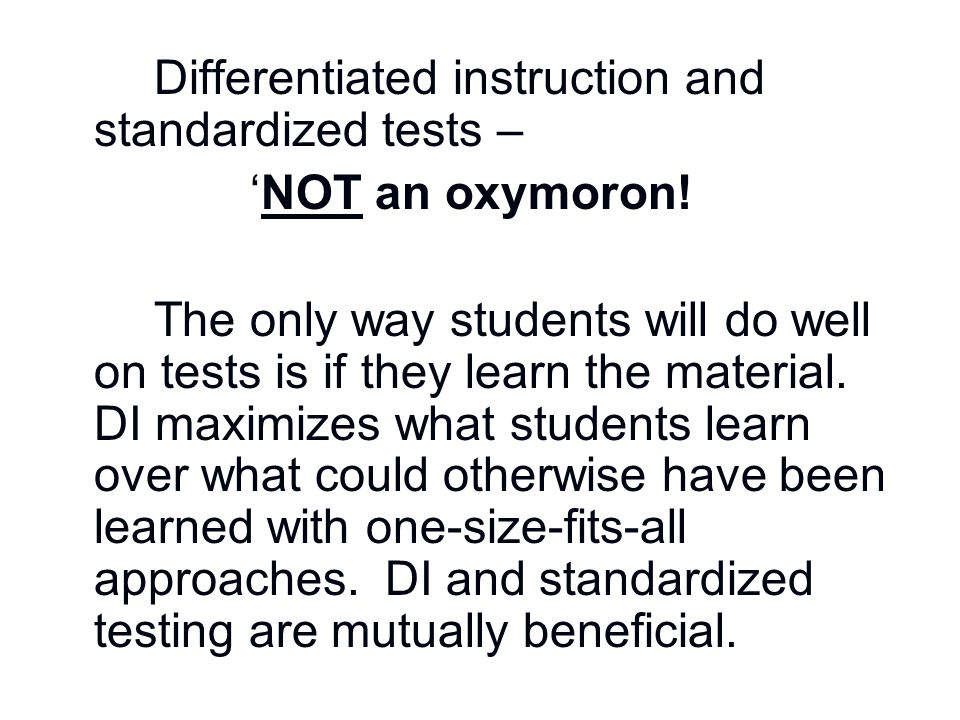 Differentiated instruction and standardized tests – 'NOT an oxymoron! The only way students will do well on tests is if they learn the material. DI ma