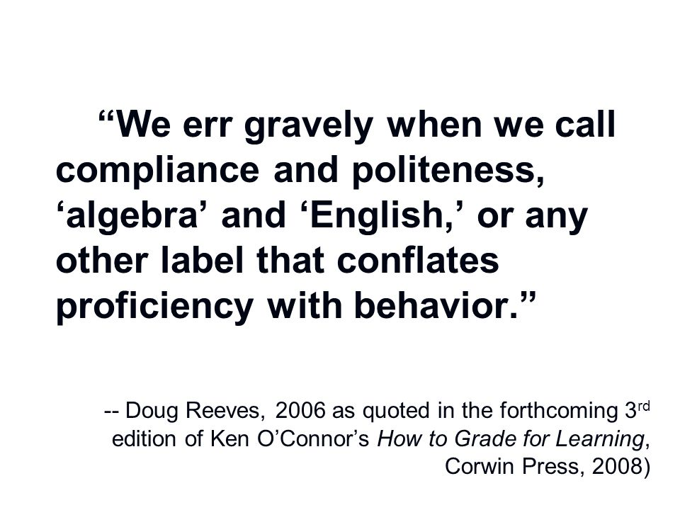 """""""We err gravely when we call compliance and politeness, 'algebra' and 'English,' or any other label that conflates proficiency with behavior."""" -- Doug"""