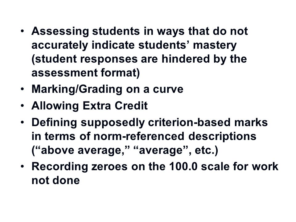 Assessing students in ways that do not accurately indicate students' mastery (student responses are hindered by the assessment format) Marking/Grading