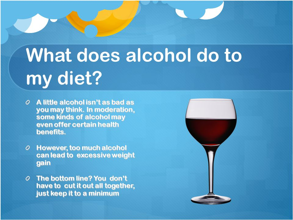 What does alcohol do to my diet. A little alcohol isn't as bad as you may think.