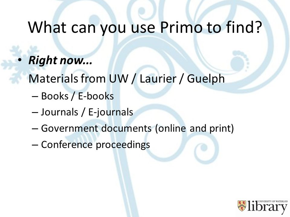 What can you use Primo to find. Right now...