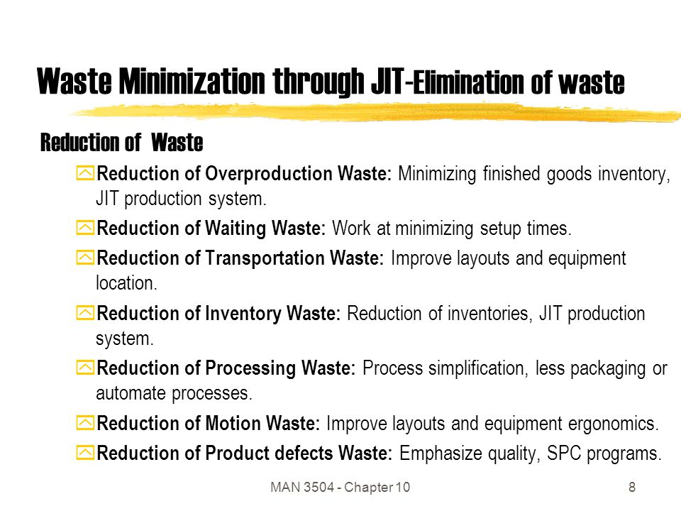 MAN 3504 - Chapter 108 Waste Minimization through JIT- Elimination of waste Reduction of Waste y Reduction of Overproduction Waste: Minimizing finished goods inventory, JIT production system.