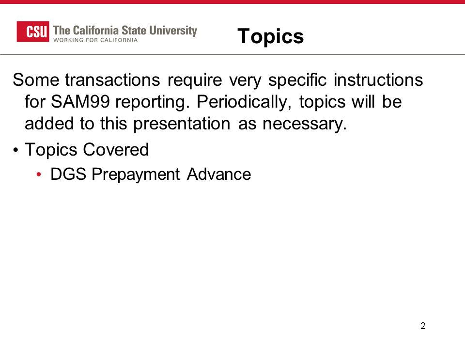2 Topics Some transactions require very specific instructions for SAM99 reporting.