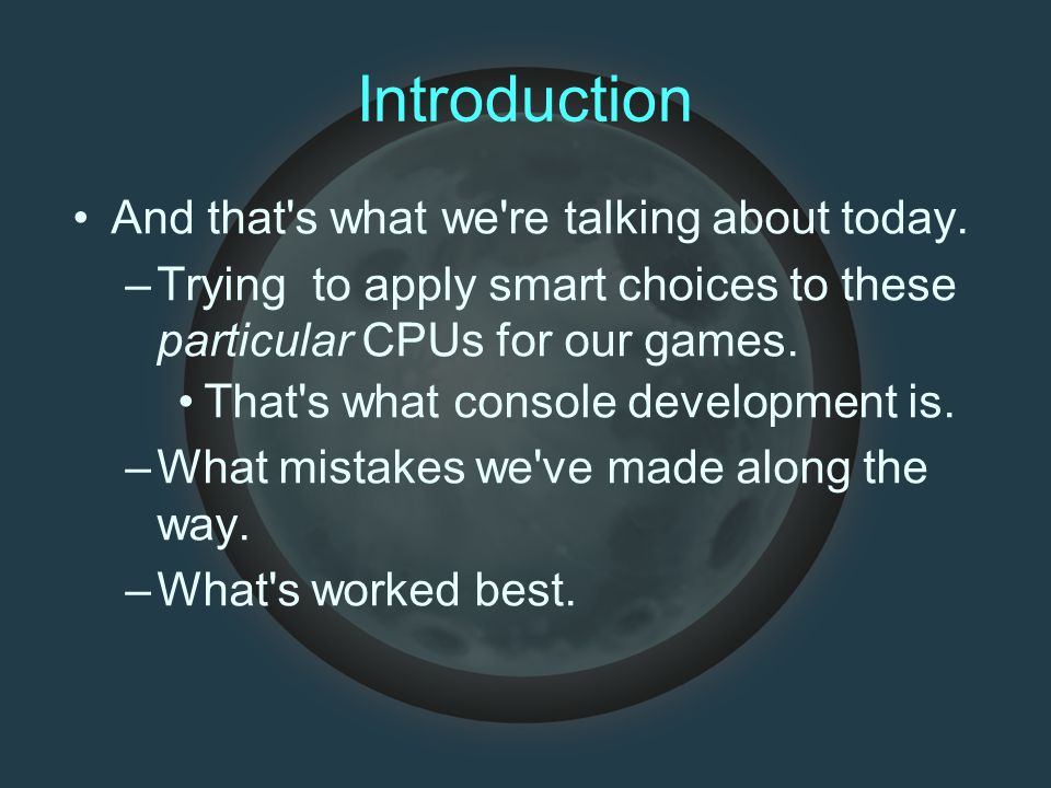 Introduction And that's what we're talking about today. –Trying to apply smart choices to these particular CPUs for our games. That's what console dev