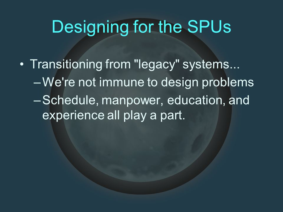 Designing for the SPUs Transitioning from