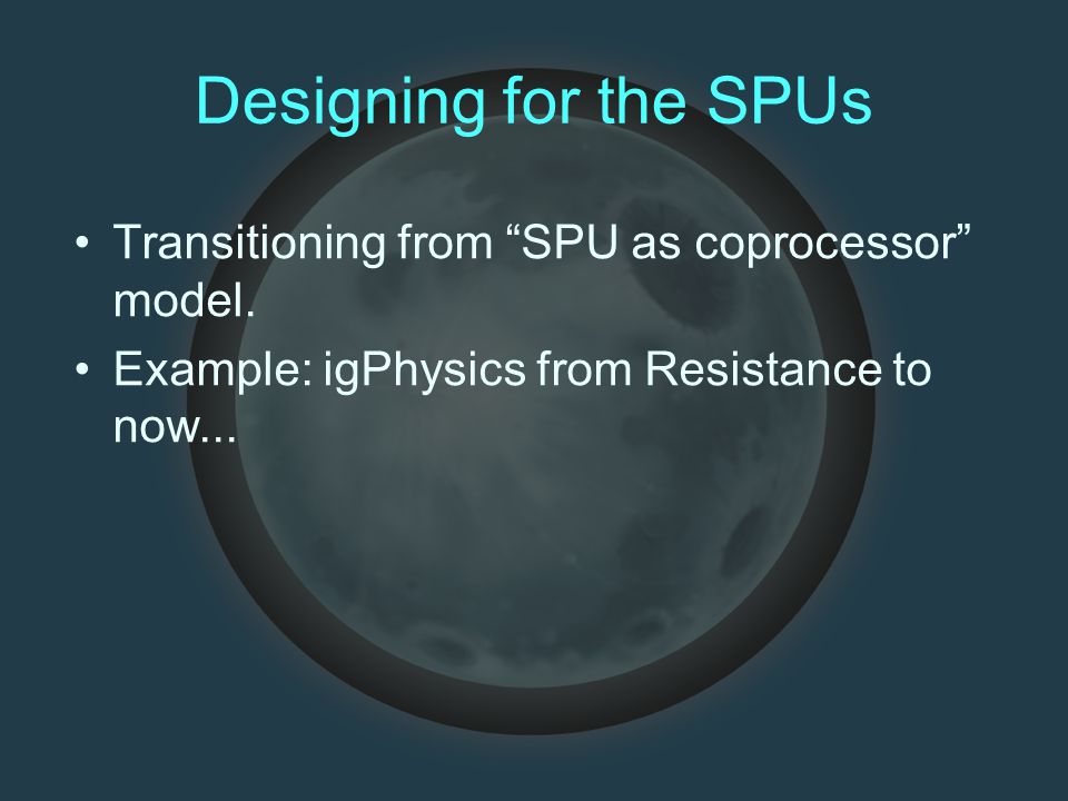 Designing for the SPUs Transitioning from SPU as coprocessor model.