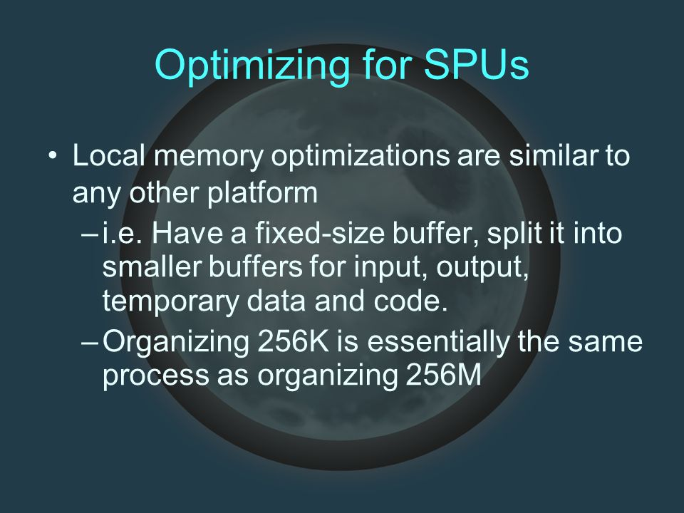 Optimizing for SPUs Local memory optimizations are similar to any other platform –i.e.