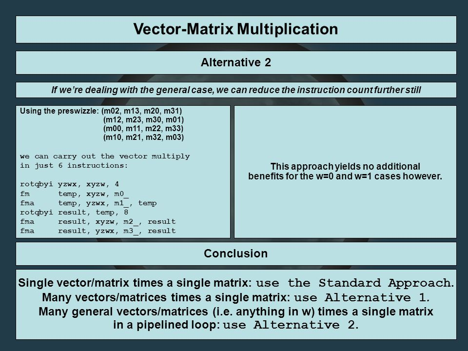 Vector-Matrix Multiplication Using the preswizzle: (m02, m13, m20, m31) (m12, m23, m30, m01) (m00, m11, m22, m33) (m10, m21, m32, m03) we can carr
