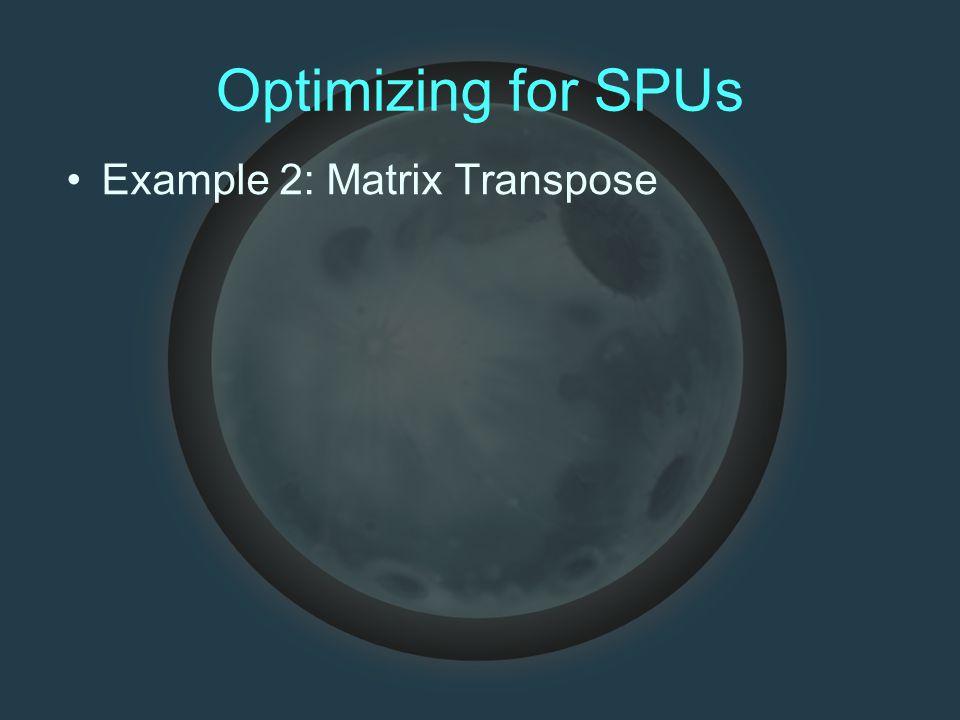 Optimizing for SPUs Example 2: Matrix Transpose