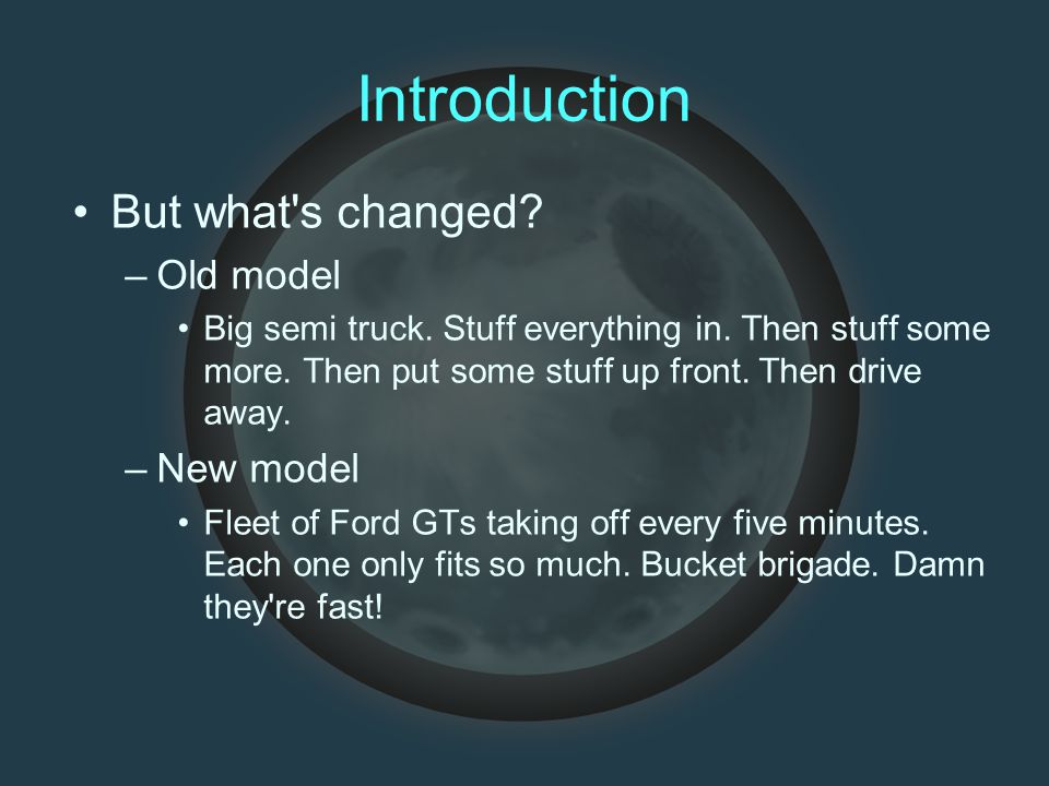 Introduction But what s changed. –Old model Big semi truck.