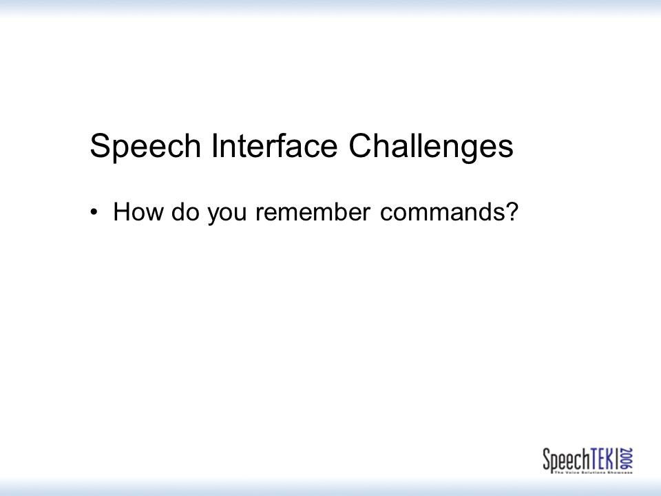 Speech Interface Challenges How do you remember commands