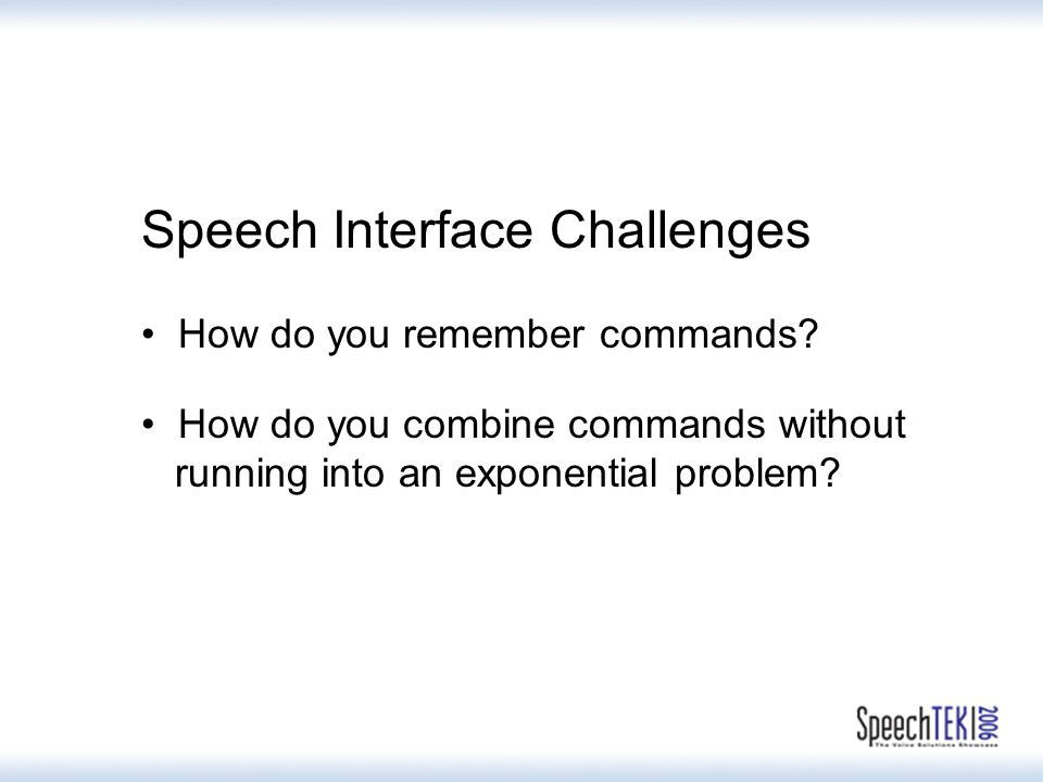 Speech Interface Challenges How do you remember commands.