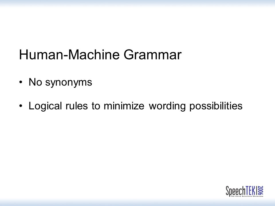 Human-Machine Grammar No synonyms Logical rules to minimize wording possibilities