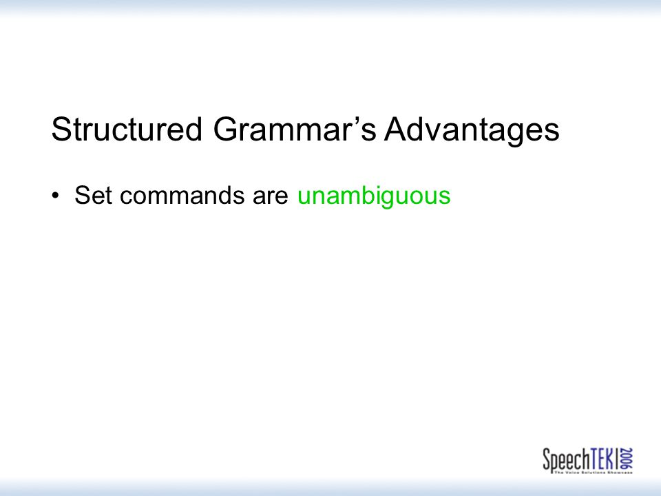Structured Grammar's Advantages Set commands are unambiguous