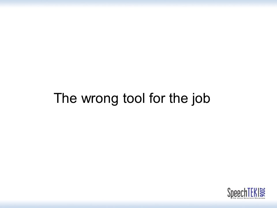 The wrong tool for the job