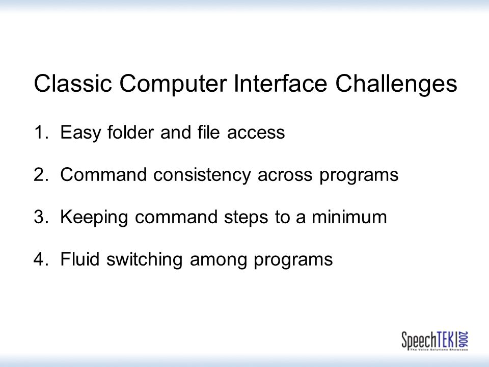 Classic Computer Interface Challenges 1. Easy folder and file access 2.