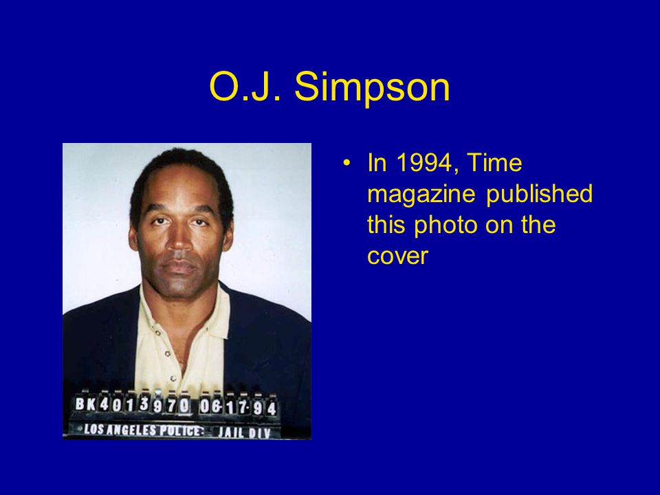 O.J. Simpson In 1994, Time magazine published this photo on the cover